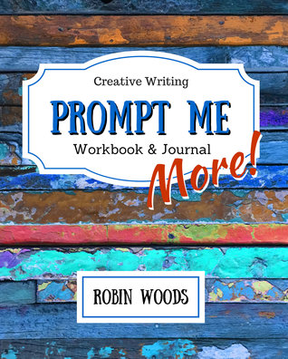 Ebook Prompt Me More: Creative Writing Workbook & Journal (Prompt Me, #2) by Robin  Woods DOC!