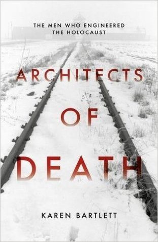 Architects of Death: The Men Who Engineered the Holocaust