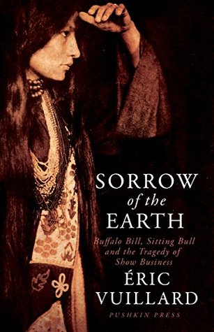 sorrow-of-the-earth-buffalo-bill-sitting-bull-and-the-tragedy-of-show-business