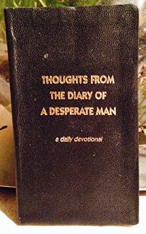 Thoughts From The Diary Of A Desperate Man Daily Devotional
