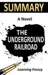 Summary: The Underground Railroad (National Book Award Winner) (Oprah's Book Club) A Novel