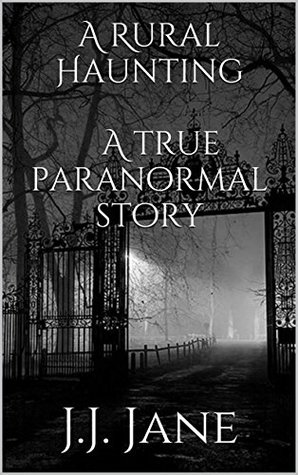 A Rural Haunting A true paranormal story