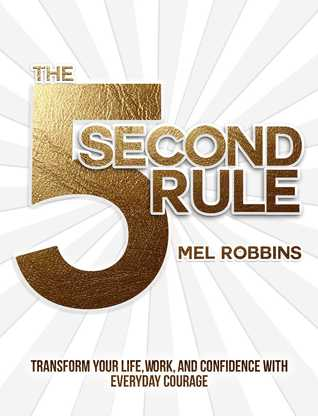 The 5 second rule transform your life work and confidence with the 5 second rule transform your life work and confidence with everyday courage by mel robbins fandeluxe Images