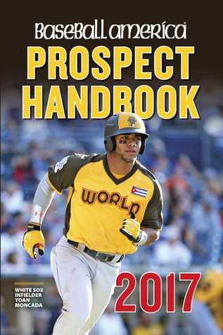 Baseball America 2017 Prospect Handbook: Rankings and Reports of the Best Young Talent in Baseball