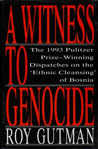A Witness to Genocide: The 1993 Pulitzer Prize-winning Dispatches on the Ethnic Cleansing of Bosnia