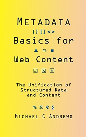 Metadata Basics for Web Content by Michael C. Andrews