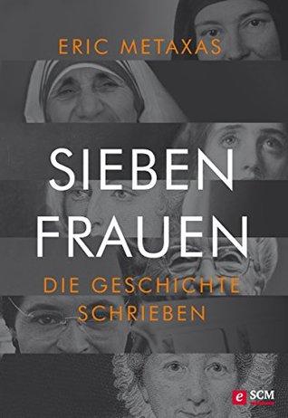 Sieben Frauen, die Geschichte schrieben