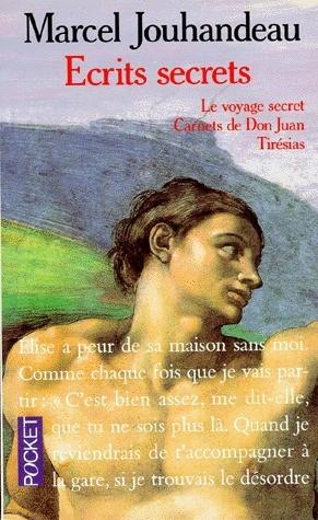 Écrits Secrets I, II & III : Le Voyage Secret, Carnets de Don Juan & Tirésias