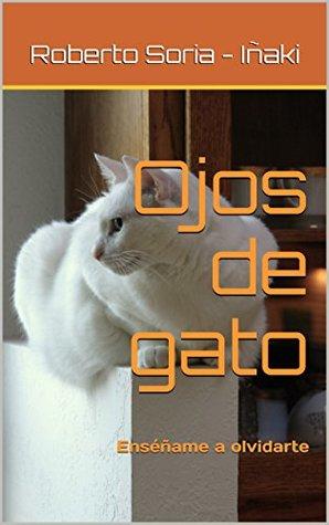 Ojos de gato: Enséñame a olvidarte