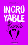 Incroyable Fiancé by Maddie D.