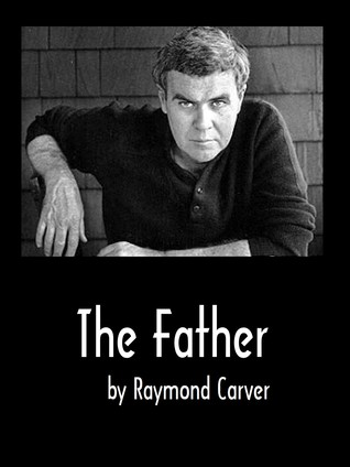 "my fathers life by raymond carver essay Raymond carver essay drugs and alcohol are used in the story ""cathedral"" but also they are used in raymond carver's personal life my fathers life."