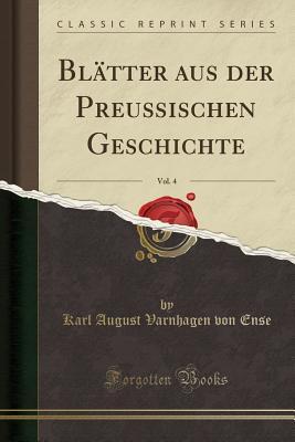 Blatter Aus Der Preuischen Geschichte, Vol. 4 (Classic Reprint)