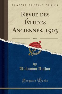 Revue Des Etudes Anciennes, 1903, Vol. 5