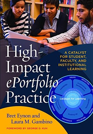 High Impact ePortfolio Practice: A Catalyst for Student, Faculty, and Institutional Learning