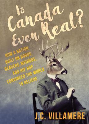 Is Canada Even Real? by J.C. Villamere
