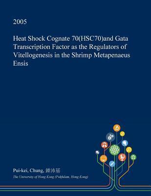 Heat Shock Cognate 70(hsc70)and Gata Transcription Factor as the Regulators of Vitellogenesis in the Shrimp Metapenaeus Ensis