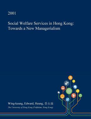 Social Welfare Services in Hong Kong: Towards a New Managerialism