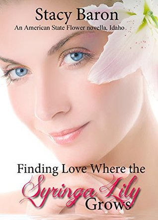 Finding Love Where the Syringa Lily Grows  (American State Flower Book 28)