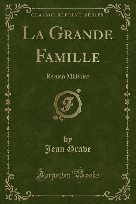 la-grande-famille-roman-militaire-classic-reprint