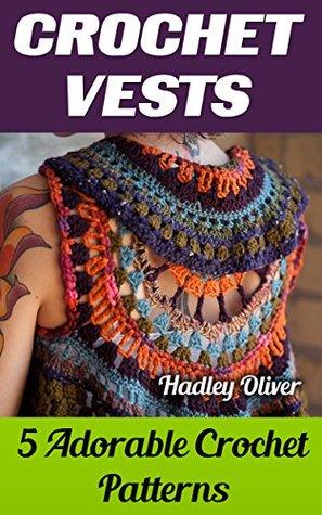 Crochet Vests 5 Adorable Crochet Patterns By Hadley Oliver