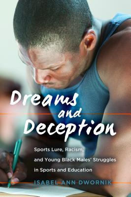 Dreams and Deception: Sports Lure, Racism, and Young Black Males' Struggles in Sports and Education