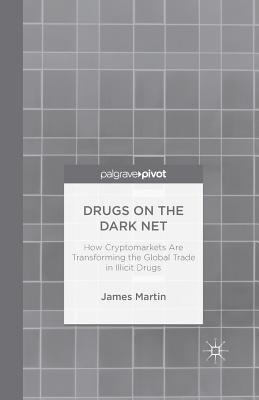 Drugs on the Dark Net: How Cryptomarkets Are Transforming the Global Trade in Illicit Drugs