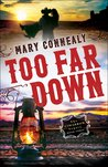 Too Far Down (The Cimarron Legacy, #3) by Mary Connealy