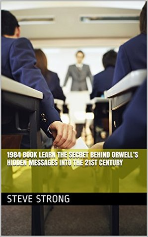 1984 book Learn the Secret Behind Orwell's Hidden Messages into the 21st Century, Science Fiction, Dystopian, Encyclopedia, Study Aid, The Best Book on 1984 Ever!: Science fiction, Dystopia