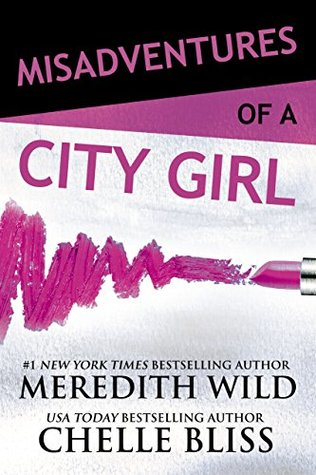 Misadventures of a City Girl by Meredith wild, Chelle Bliss