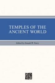 Temples of the Ancient World by Donald W. Parry