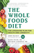 The Whole Foods Diet: Discover Your Hidden Potential for Health, Beauty, Vitality & Longevity