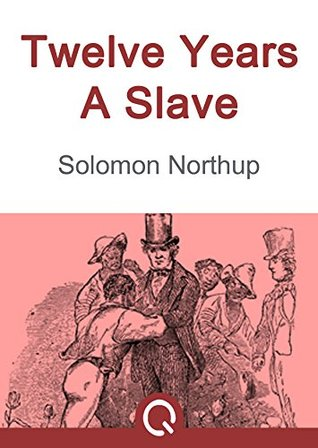 Twelve Years A Slave: FREE Incidents In The Life Of A Slave Girl, Illustrated [Quora Media] (100 Greatest Novels of All Time Book 37)