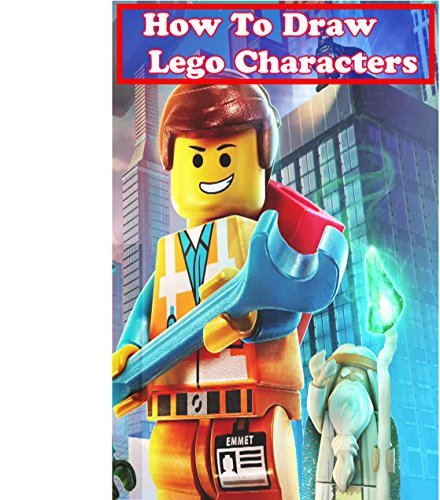 How to Draw Lego Characters: Learn to Draw Lego Super heros, Monsters Fighters & many more
