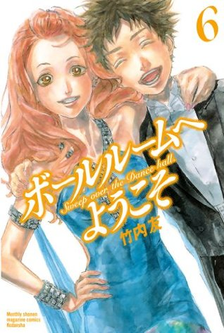 ボールルームへようこそ 6 [Ballroom e Youkoso 6] (Welcome to the Ballroom, #6)