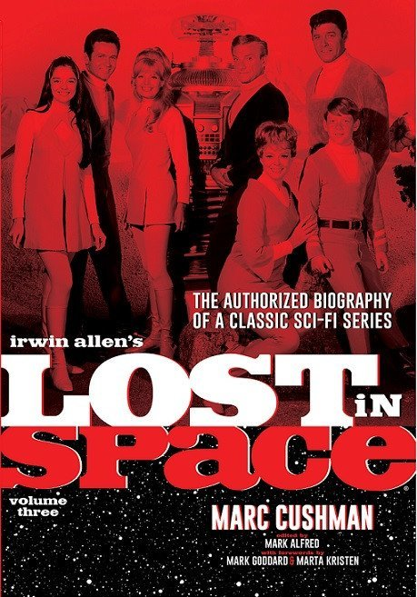 Irwin Allen's Lost in Space: The Authorized Biography of a Classic Sci-Fi Series, Volume 3