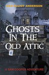 Ghosts in the Old Attic by Max Elliot Anderson