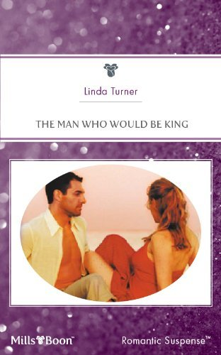 Mills & Boon : The Man Who Would Be King (Romancing the Crown Book 1)