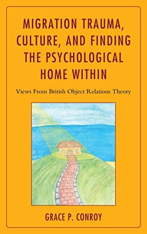 Migration Trauma, Culture, and Finding the Psychological Home Within: Views From British Object Relations Theory