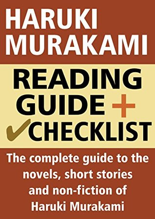 Haruki Murakami Reading Guide and Checklist: The complete guide to the novels, short stories and non-fiction of Haruki Murakami