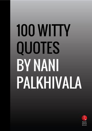 Witty Quotes Enchanting 100 Witty Quotesnani Palkhivalanani Palkhivala