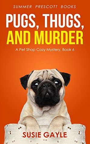Pugs, Thugs, and Murder (Pet Shop Mysteries #6)