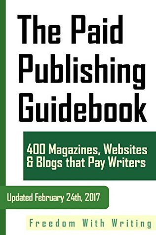 The Paid Publishing Guidebook: 654 Magazines, Websites, and Blogs that Pay Writers