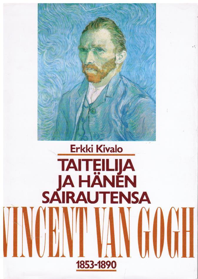 Taiteilija ja hänen sairautensa - Vincent van Gogh 1853-1890