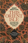 This Orient Isle: Elizabethan England and the Islamic World