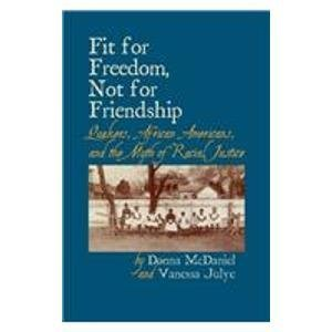 Fit for Freedom, Not for Friendship: Quakers, African Americans, and the Myth of Racial Justice