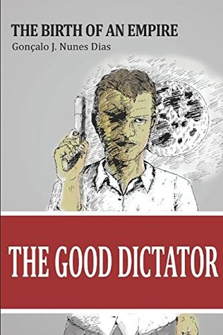The Good Dictator by Gonçalo J. Nunes Dias