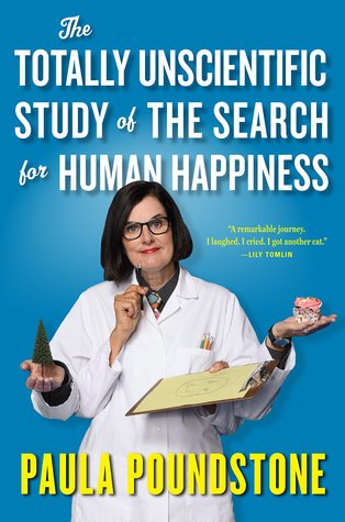 The Totally Unscientific Study of the Search for Human Happiness by Paula Poundstone