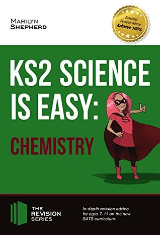 KS2 Science is Easy: CHEMISTRY. In-depth revision advice for ages 7-11 on the new SATS curriculum. Achieve 100% (Revision Series)