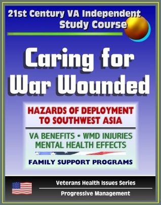 21st Century VA Independent Study Course: Caring for War Wounded, Combat Injuries and Effects on Mental Health, Hazards of Deployment to Southwest Asia, Iraq (Veterans Health Issues Series)