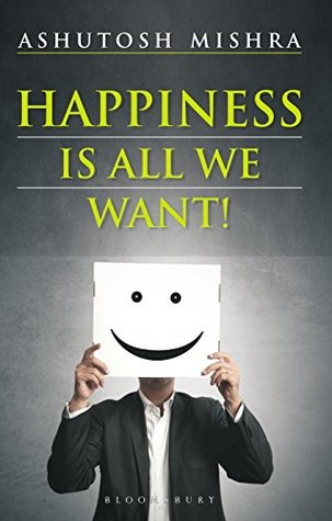 Image result for Happiness Is All We Want by Ashutosh Mishra